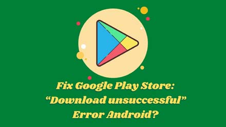 """Play Store: """"Download unsuccessful"""""""