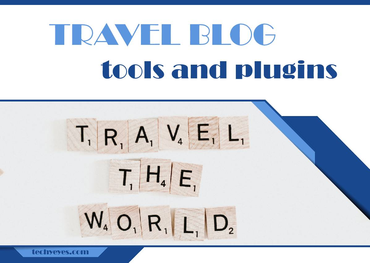 Best Tools and Plugins for a Travel Blog: Provide the Best Experience to Your Visitors