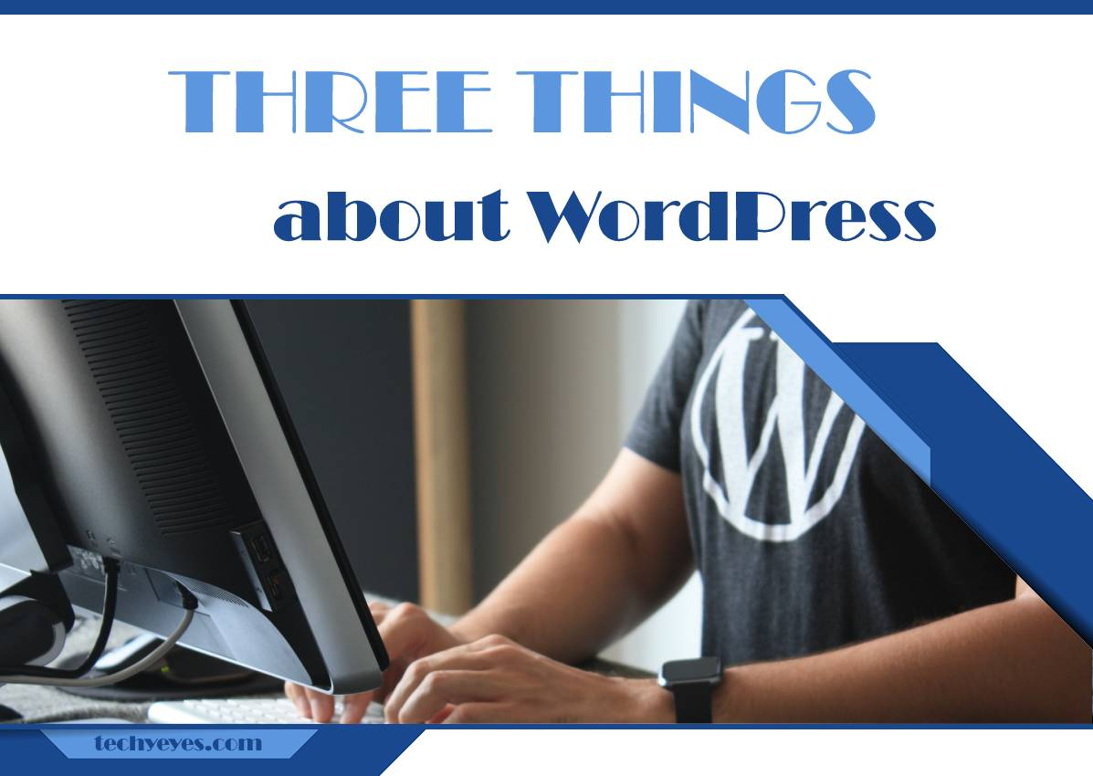 Three Things to Know About Using WordPress