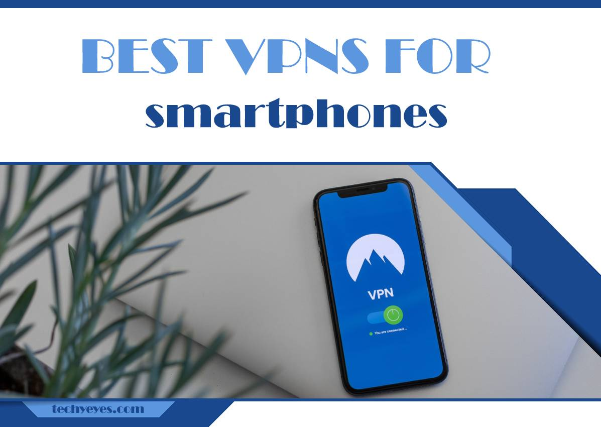 Best VPNs for Smartphones: Have Ultimate Privacy While Surfing the Internet