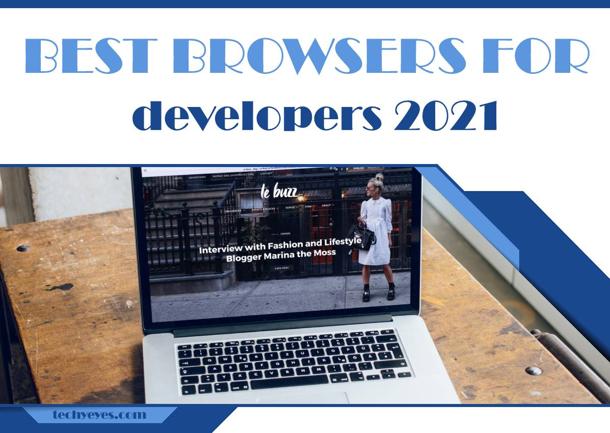 Seven Best Browsers for Developers in 2021 That Offers Features and Elements for a Diverse Market of Users