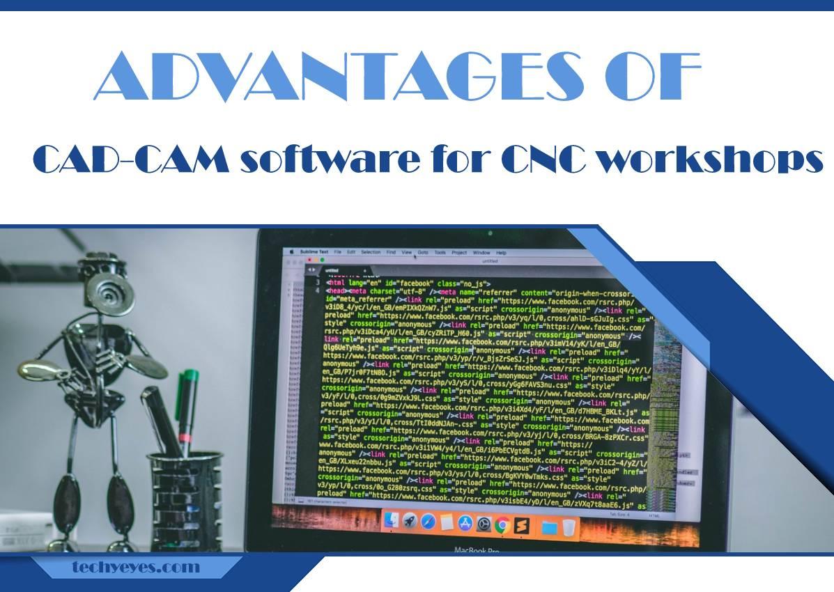 Top Four Advantages of CAD-CAM Software for CNC Workshops