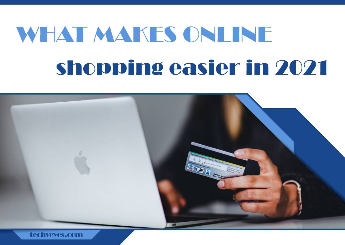 What Makes Online Shopping Easier in 2021